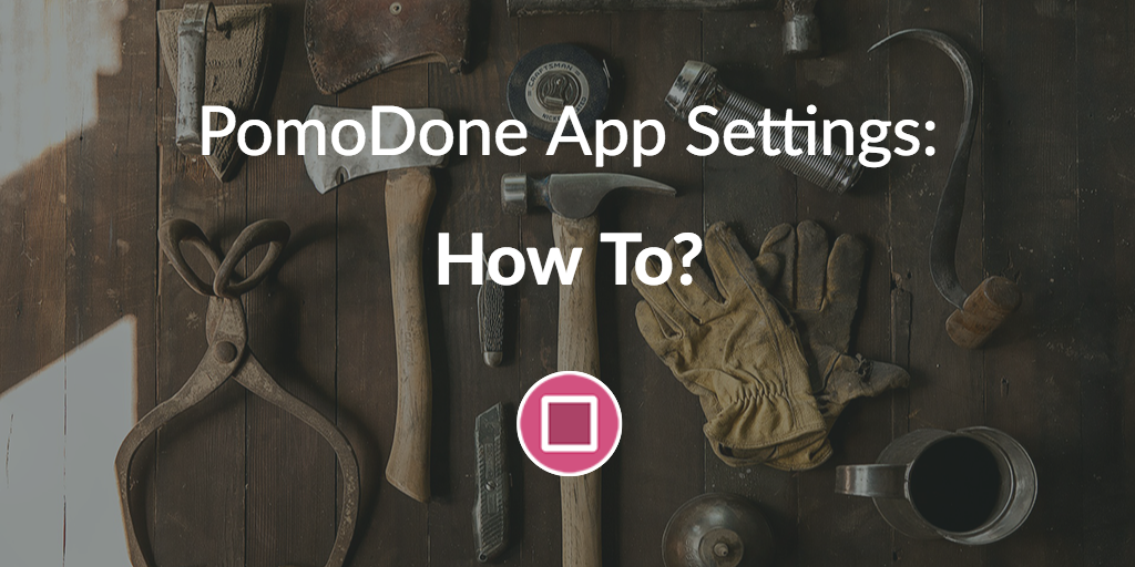 Everything You Need to Know About PomoDone App Settings - PomoDoneApp